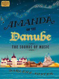 Amanda Travels: Amanda on the Danube: The Sounds of Music, Darlene Foster