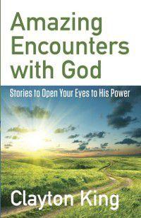 Amazing Encounters with God, Clayton King