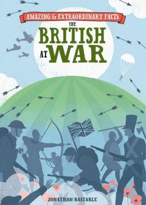 Amazing & Extraordinary: Amazing & Extraordinary Facts - British at War, David & Charles Editors
