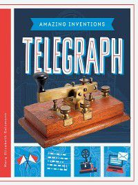 Amazing Inventions: Telegraph, Mary Elizabeth Salzmann