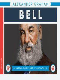 Amazing Inventors & Innovators: Alexander Graham Bell, Lynn Davis