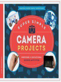 Amazing Super Simple Inventions: Super Simple Camera Projects, Alex Kuskowski