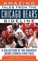 Amazing Tales from the Chicago Bears Sideline, Steve Mcmichael, John Mullin, Phil Arvia