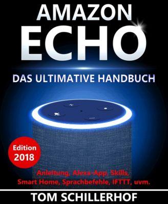Amazon Echo - Das ultimative Handbuch, Tom Schillerhof