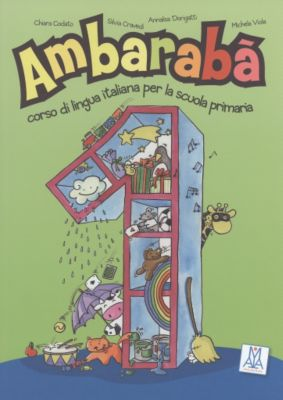 Ambarabà: 1. Klasse, Kursbuch mit Anweisungen für den Lehrer und Spielvorlagen, Chiara Codato, Silvia Cravedi, Annalisa Dorigatti, Michela Viola