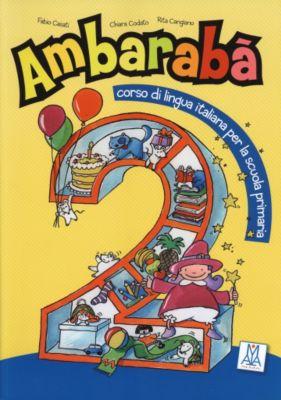 Ambarabà: 2. Klasse, Kursbuch, Chiara Codato, Silvia Cravedi, Annalisa Dorigatti, Michela Viola