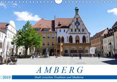 Amberg - Stadt zwischen Tradition und Moderne (Wandkalender 2019 DIN A4 quer), Christine B-B Müller