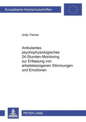 Ambulantes psychophysiologisches 24-Stunden-Monitoring zur Erfassung von arbeitsbezogenen Stimmungen und Emotionen, Antje Triemer