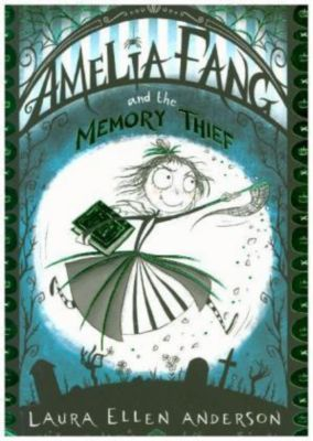 Amelia Fang and the Memory Thief, Laura E. Anderson