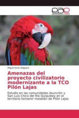 Amenazas del proyecto civilizatorio modernizante a la TCO Pilón Lajas, Miguel Soria Helguero