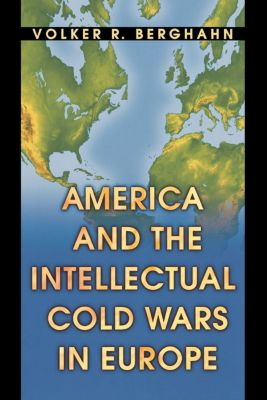 America and the Intellectual Cold Wars in Europe, Volker R. Berghahn
