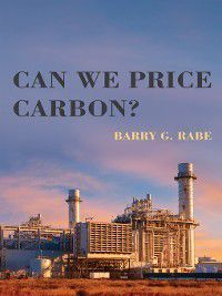 American and Comparative Environmental Policy: Can We Price Carbon?, Barry G. Rabe