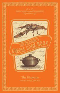 American Antiquarian Cookbook Collection: Picayune's Creole Cook Book, The Picayune