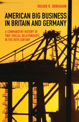 American Big Business in Britain and Germany, Volker R. Berghahn