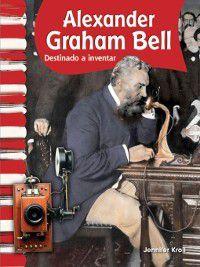 American Biographies (Primary Source Readers): Alexander Graham Bell: Destinado a inventar (Alexander Graham Bell: Called to Invent), Jennifer Kroll
