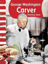 American Biographies (Primary Source Readers): George Washington Carver, Jennifer Kroll
