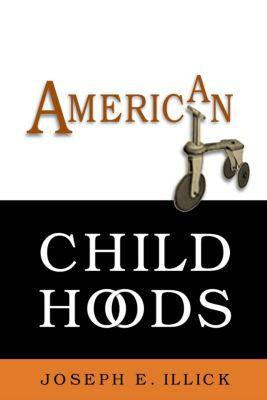 American Childhoods, Joseph E. Illick