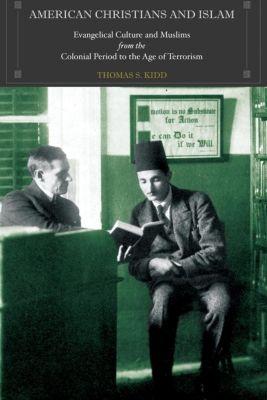 American Christians and Islam, Thomas S. Kidd