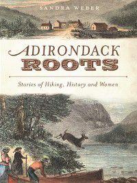 American Chronicles: Adirondack Roots, Sandra Weber