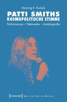 American Culture Studies: Patti Smiths kosmopolitische Stimme, Henning E. Kuckuk
