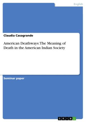 American Deathways: The Meaning of Death in the American Indian Society, Claudia Casagrande