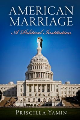 American Governance: Politics, Policy, and Public Law: American Marriage, Priscilla Yamin