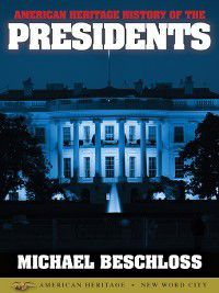 American Heritage History of the Presidents, Michael Beschloss