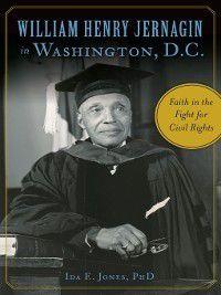 American Heritage: William Henry Jernagin in Washington, D.C., Ida E. Jones PhD