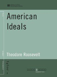 American Ideals (World Digital Library Edition), Theodore Roosevelt