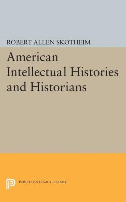 American Intellectual Histories and Historians, Robert Allen Skotheim