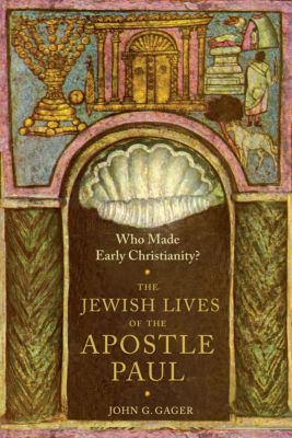 American Lectures on the History of Religions: Who Made Early Christianity?, Jr., John Gager