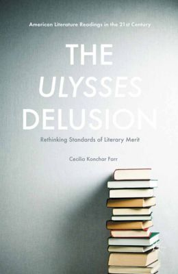 American Literature Readings in the 21st Century: The Ulysses Delusion, Cecilia Konchar Farr