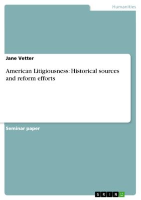 American Litigiousness: Historical sources and reform efforts, Jane Vetter