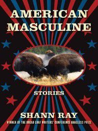 American Masculine, Shann Ray