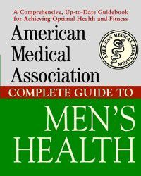 American Medical Association Complete Guide to Men's Health, American Medical Association