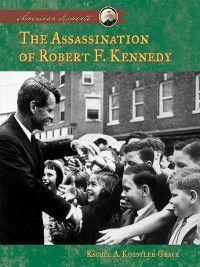 American Moments Set 3: Assassination of Robert F. Kennedy, Rachel A. Koestler-Grack