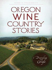 American Palate: Oregon Wine Country Stories, Kenneth Friedenreich