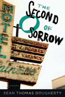 American Poets Continuum Series: The Second O of Sorrow, Sean Thomas Dougherty