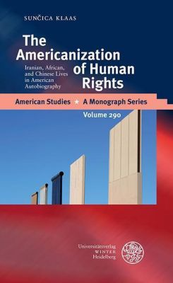 American Studies - A Monograph Series: The Americanization of Human Rights, Suncica Klaas