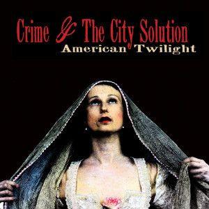 American Twilight (Vinyl+Cd), Crime & The City Solution