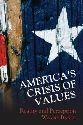 America's Crisis of Values, Wayne E. Baker