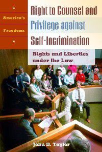 America's Freedoms: Right to Counsel and Privilege against Self-Incrimination, John Taylor