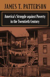 America's Struggle against Poverty in the Twentieth Century, James T. Patterson