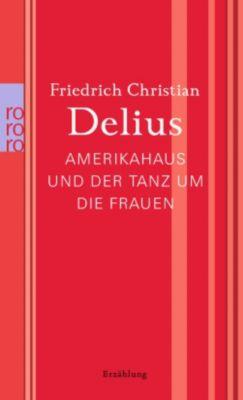 Amerikahaus und der Tanz um die Frauen - Friedrich Christian Delius |