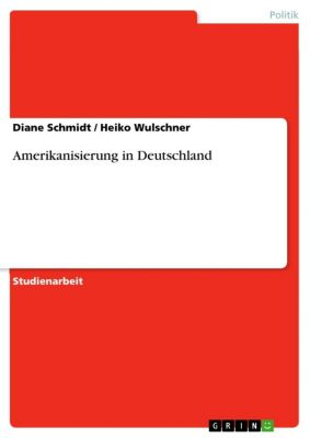 Amerikanisierung in Deutschland, Heiko Wulschner, Diane Schmidt