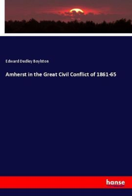 Amherst in the Great Civil Conflict of 1861-65, Edward Dudley Boylston