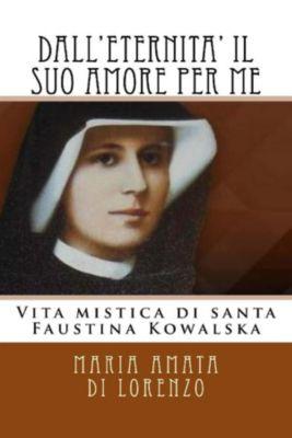 Amici dello Spirito: Dall'eternità il suo amore per me, Maria Amata Di Lorenzo