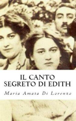 Amici dello Spirito: Il canto segreto di Edith, Maria Amata Di Lorenzo