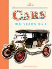 Amicus Readers: 100 Years Ago (Level 2): Cars 100 Years Ago, Allison Lassieur
