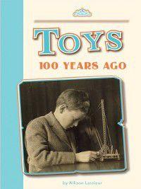 Amicus Readers: 100 Years Ago (Level 2): Toys 100 Years Ago, Allison Lassieur